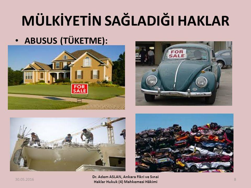 MÜLKİYETİN SAĞLADIĞI HAKLAR ABUSUS (TÜKETME): 30.05.2016 Dr. Adem ASLAN, Ankara Fikri ve Sınai Haklar Hukuk (4) Mahkemesi Hâkimi 8