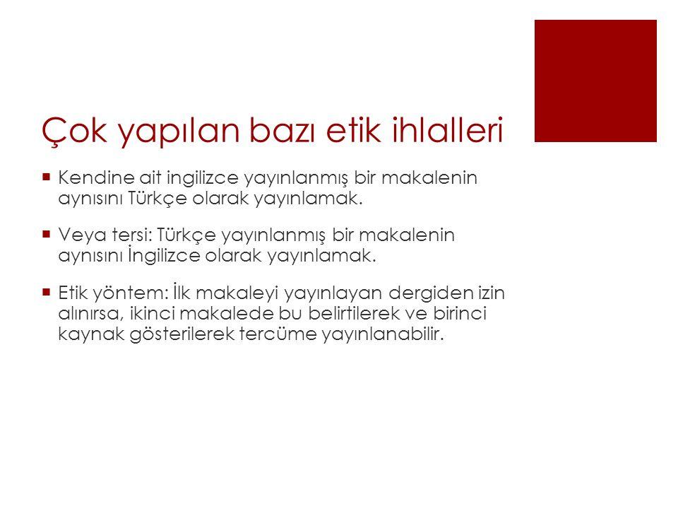 Çok yapılan bazı etik ihlalleri  Kendine ait ingilizce yayınlanmış bir makalenin aynısını Türkçe olarak yayınlamak.  Veya tersi: Türkçe yayınlanmış