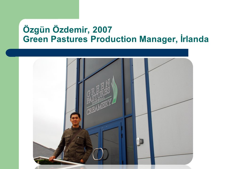 Özgün Özdemir, 2007 Green Pastures Production Manager, İrlanda