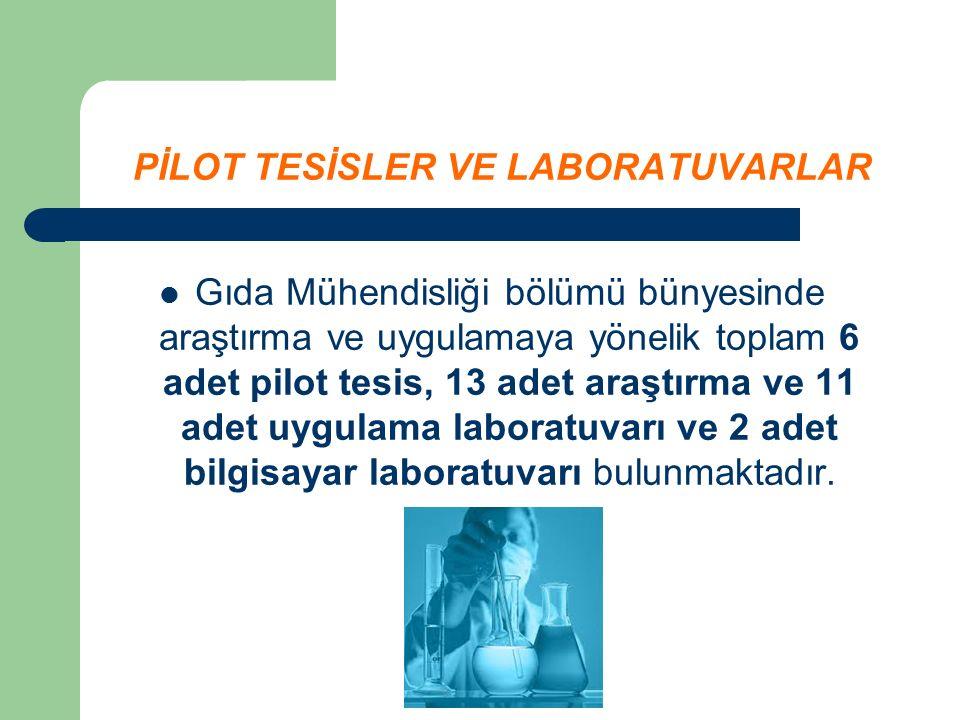 PİLOT TESİSLER VE LABORATUVARLAR Gıda Mühendisliği bölümü bünyesinde araştırma ve uygulamaya yönelik toplam 6 adet pilot tesis, 13 adet araştırma ve 11 adet uygulama laboratuvarı ve 2 adet bilgisayar laboratuvarı bulunmaktadır.