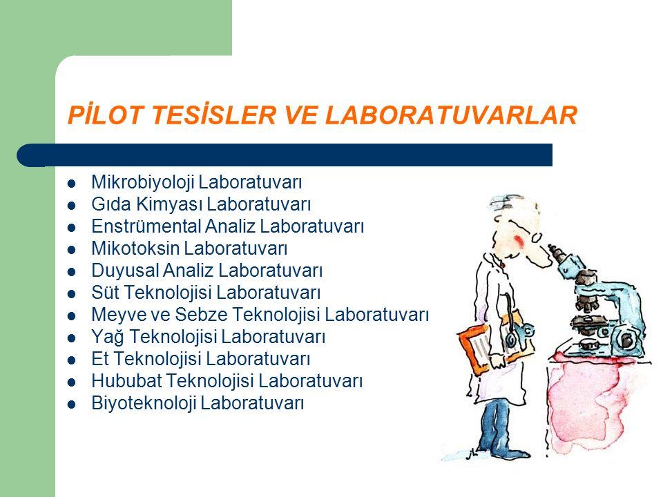 PİLOT TESİSLER VE LABORATUVARLAR Mikrobiyoloji Laboratuvarı Gıda Kimyası Laboratuvarı Enstrümental Analiz Laboratuvarı Mikotoksin Laboratuvarı Duyusal Analiz Laboratuvarı Süt Teknolojisi Laboratuvarı Meyve ve Sebze Teknolojisi Laboratuvarı Yağ Teknolojisi Laboratuvarı Et Teknolojisi Laboratuvarı Hububat Teknolojisi Laboratuvarı Biyoteknoloji Laboratuvarı