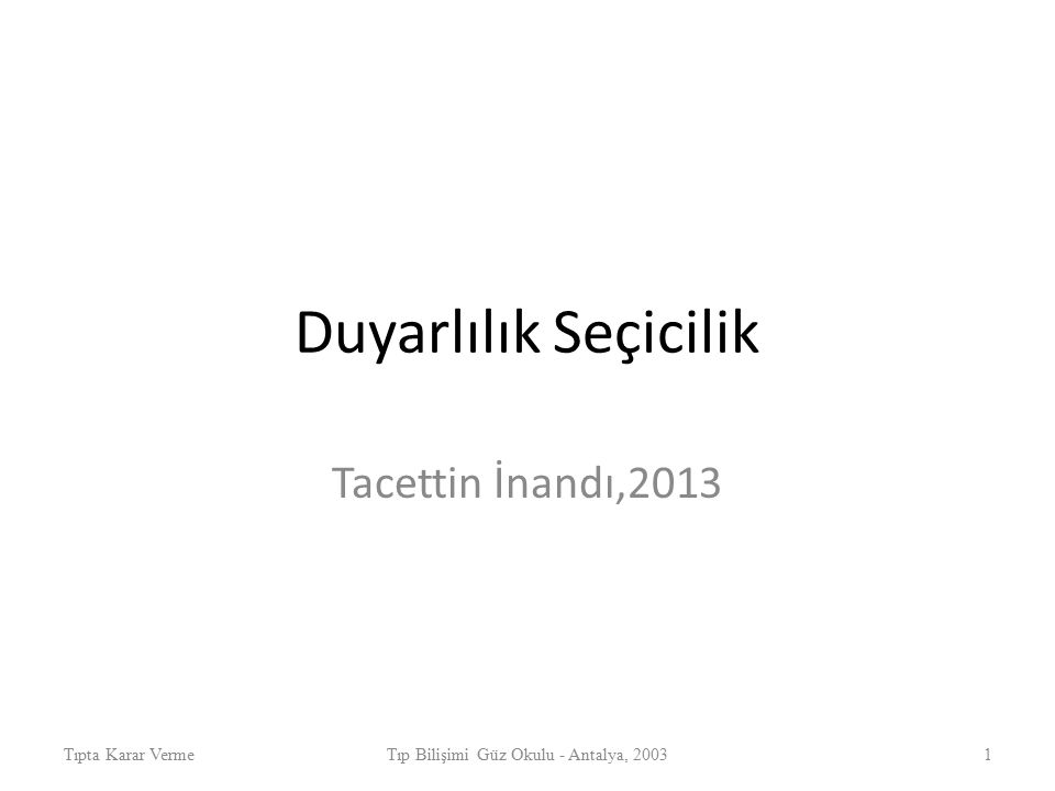 Duyarlılık Seçicilik Tacettin İnandı,2013 Tıpta Karar VermeTıp Bilişimi Güz Okulu - Antalya, 20031