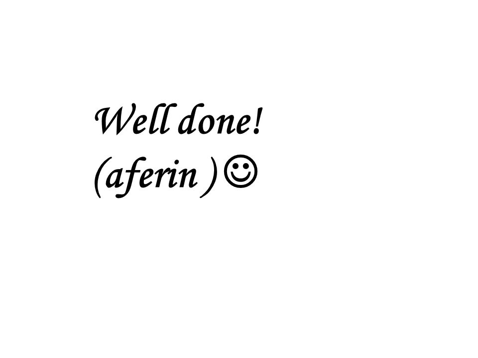 Well done! (aferin )
