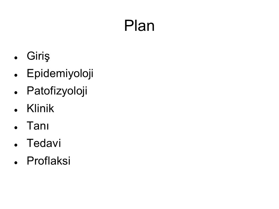 Plan Giriş Epidemiyoloji Patofizyoloji Klinik Tanı Tedavi Proflaksi