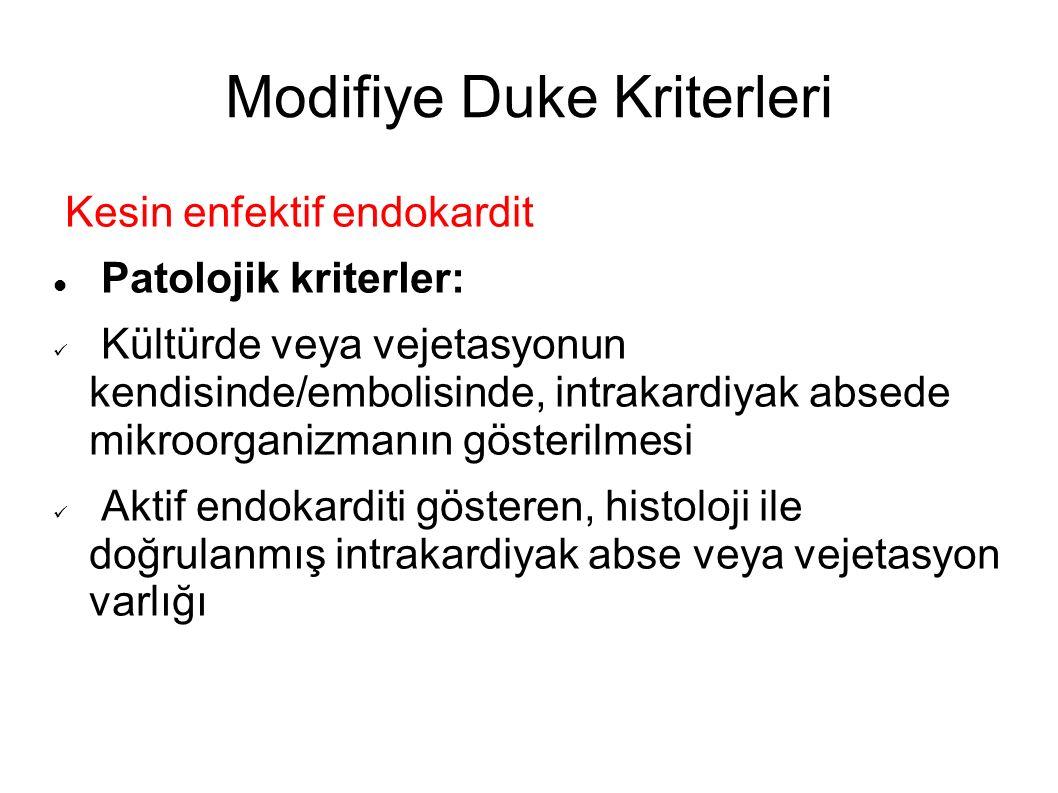 Modifiye Duke Kriterleri Kesin enfektif endokardit Patolojik kriterler: Kültürde veya vejetasyonun kendisinde/embolisinde, intrakardiyak absede mikroo