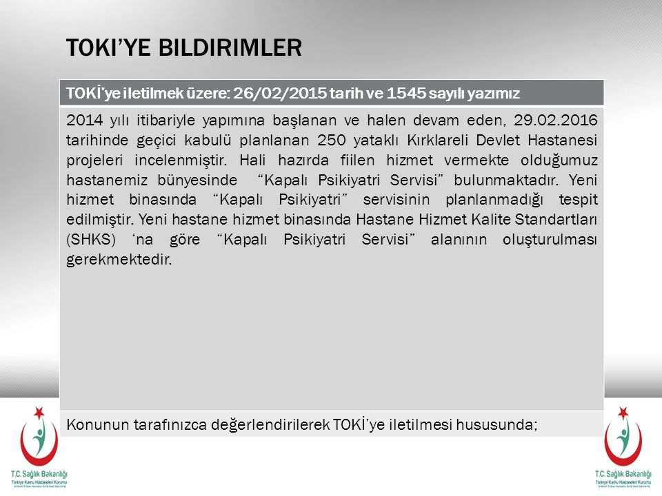 TOKI'YE BILDIRIMLER TOKİ'ye iletilmek üzere: 26/02/2015 tarih ve 1545 sayılı yazımız 2014 yılı itibariyle yapımına başlanan ve halen devam eden, 29.02.2016 tarihinde geçici kabulü planlanan 250 yataklı Kırklareli Devlet Hastanesi projeleri incelenmiştir.