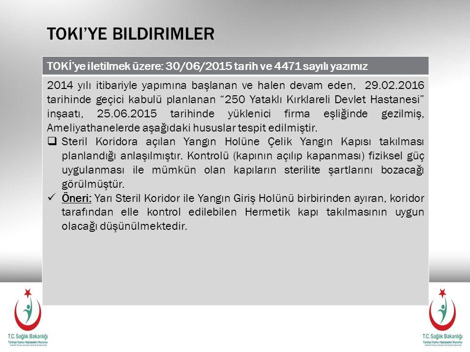TOKI'YE BILDIRIMLER TOKİ'ye iletilmek üzere: 30/06/2015 tarih ve 4471 sayılı yazımız 2014 yılı itibariyle yapımına başlanan ve halen devam eden, 29.02.2016 tarihinde geçici kabulü planlanan 250 Yataklı Kırklareli Devlet Hastanesi inşaatı, 25.06.2015 tarihinde yüklenici firma eşliğinde gezilmiş, Ameliyathanelerde aşağıdaki hususlar tespit edilmiştir.