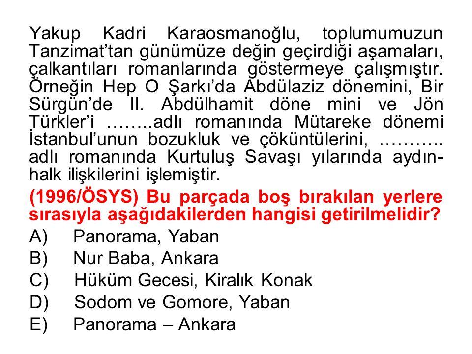 Yakup Kadri Karaosmanoğlu, toplumumuzun Tanzimat'tan günümüze değin geçirdiği aşamaları, çalkantıları romanlarında göstermeye çalışmıştır. Örneğin Hep