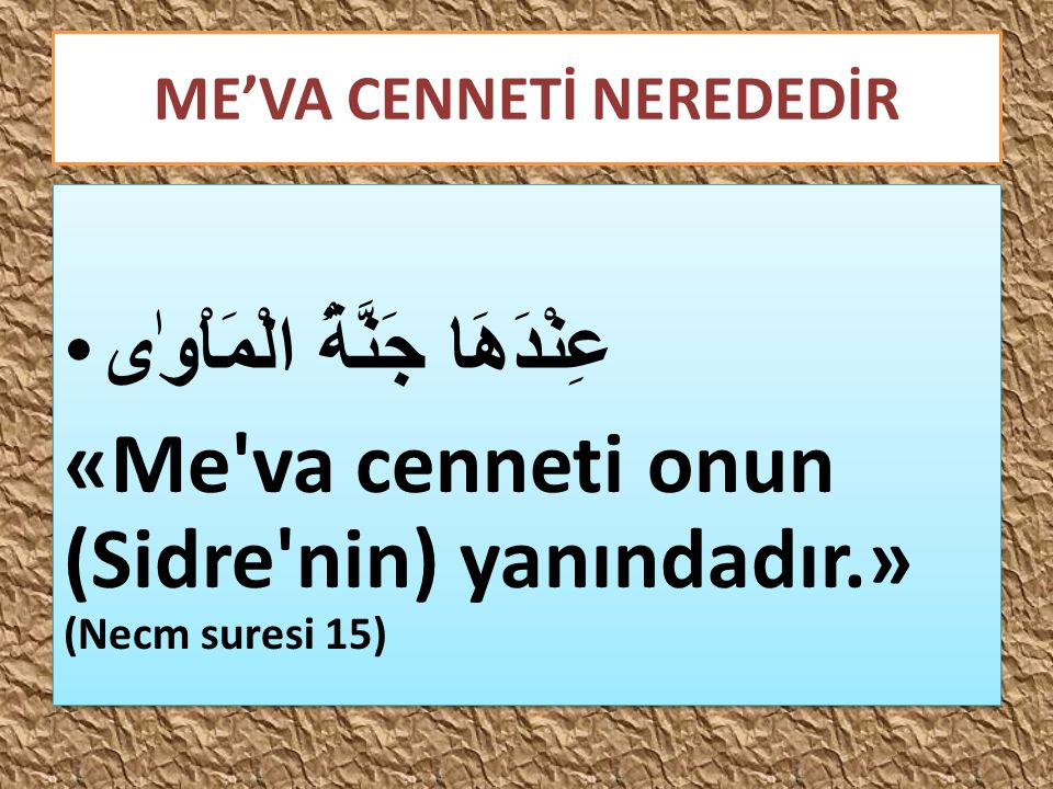 ME'VA CENNETİ NEREDEDİR عِنْدَهَا جَنَّةُ الْمَاْوٰى «Me'va cenneti onun (Sidre'nin) yanındadır.» (Necm suresi 15) عِنْدَهَا جَنَّةُ الْمَاْوٰى «Me'va