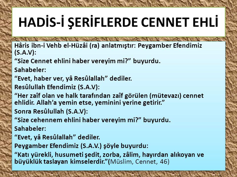 "HADİS-İ ŞERİFLERDE CENNET EHLİ Hâris ibn-i Vehb el-Hüzâi (ra) anlatmıştır: Peygamber Efendimiz (S.A.V): ""Size Cennet ehlini haber vereyim mi?"" buyurdu"