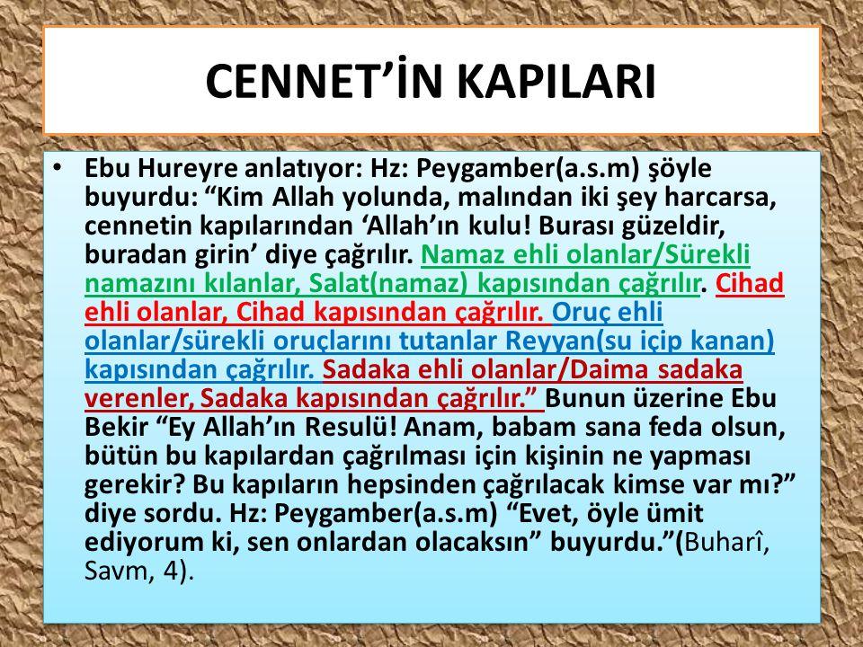"""CENNET'İN KAPILARI Ebu Hureyre anlatıyor: Hz: Peygamber(a.s.m) şöyle buyurdu: """"Kim Allah yolunda, malından iki şey harcarsa, cennetin kapılarından 'Al"""