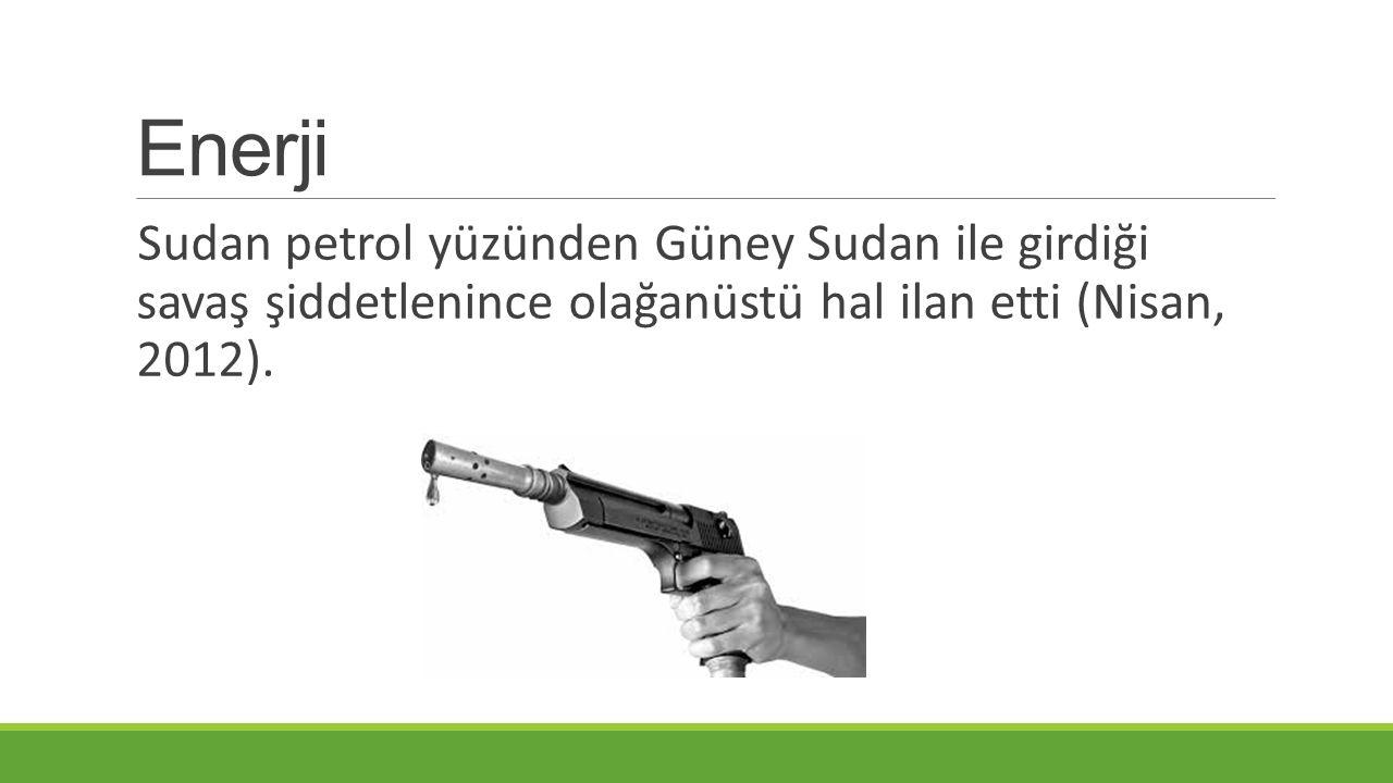 Enerji Sudan petrol yüzünden Güney Sudan ile girdiği savaş şiddetlenince olağanüstü hal ilan etti (Nisan, 2012).