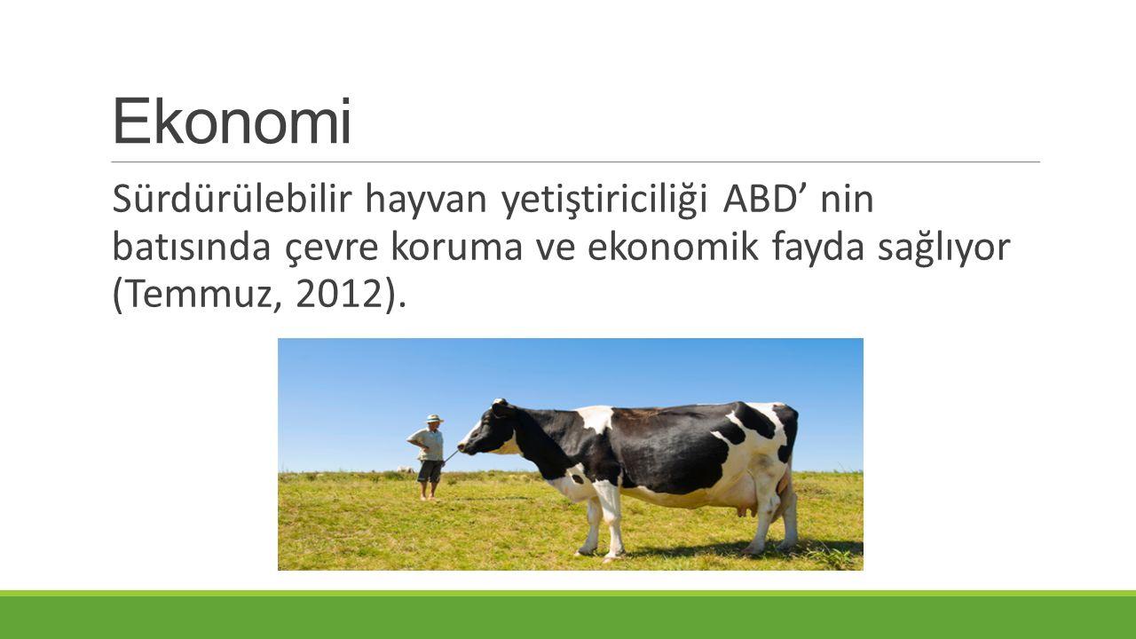 Ekonomi Sürdürülebilir hayvan yetiştiriciliği ABD' nin batısında çevre koruma ve ekonomik fayda sağlıyor (Temmuz, 2012).