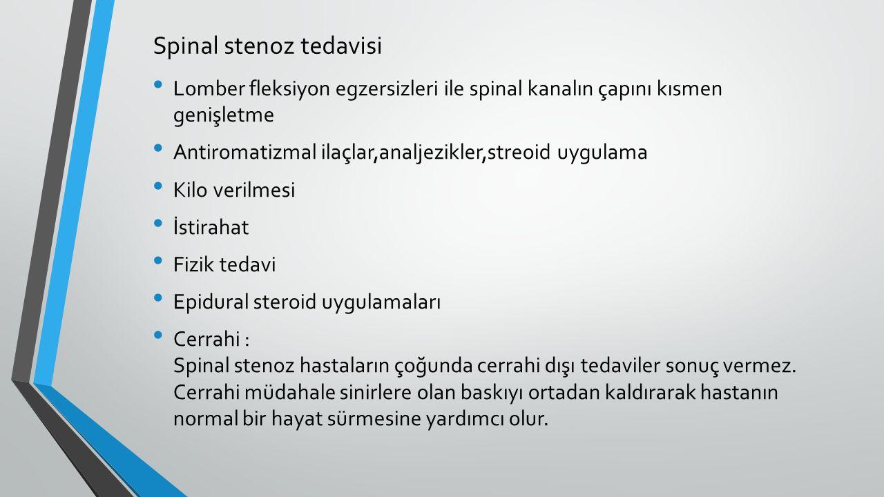 Spinal stenoz tedavisi Lomber fleksiyon egzersizleri ile spinal kanalın çapını kısmen genişletme Antiromatizmal ilaçlar,analjezikler,streoid uygulama
