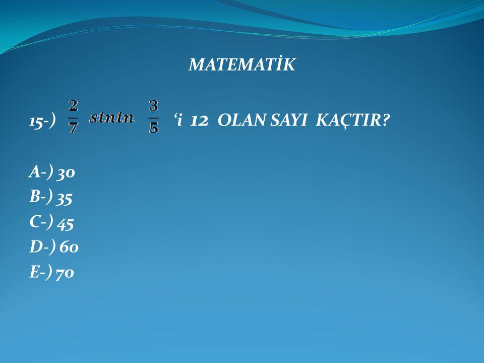 MATEMATİK 15-) 'i 12 OLAN SAYI KAÇTIR A-) 30 B-) 35 C-) 45 D-) 60 E-) 70