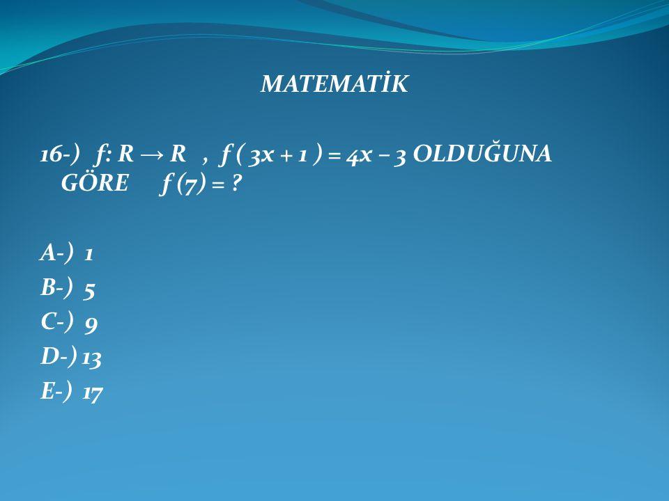 MATEMATİK 16-) f: R → R, f ( 3x + 1 ) = 4x – 3 OLDUĞUNA GÖRE f (7) = .