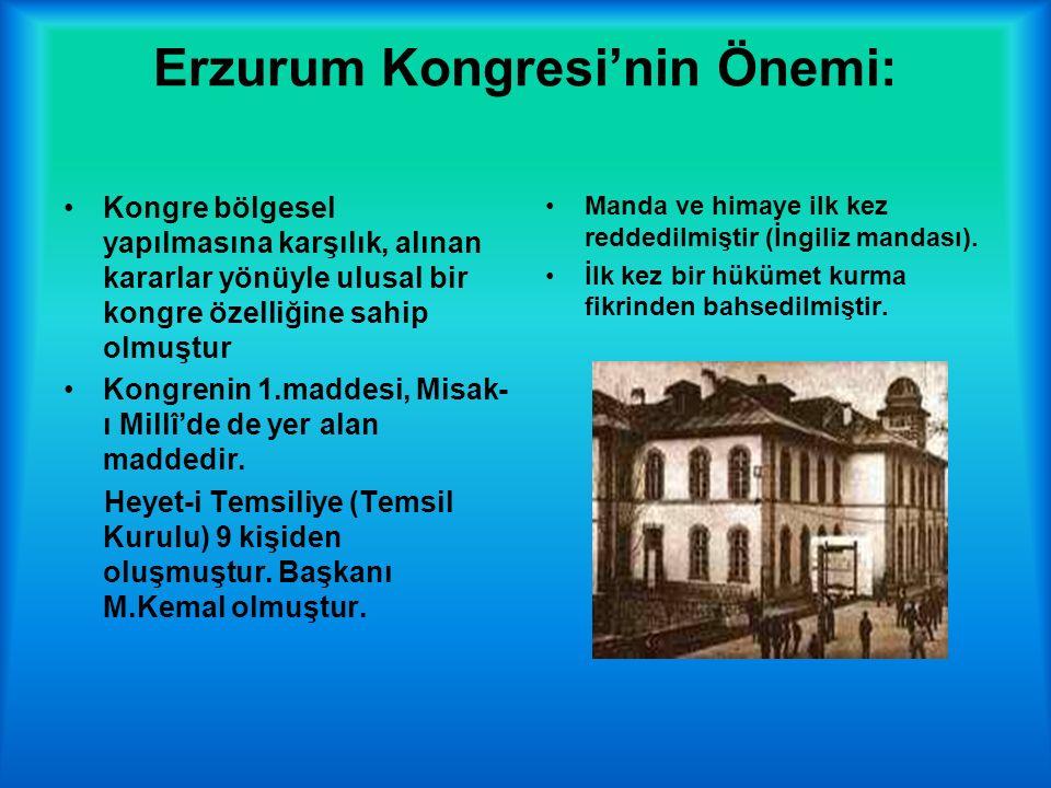 Erzurum Kongresi'nin Önemi: Kongre bölgesel yapılmasına karşılık, alınan kararlar yönüyle ulusal bir kongre özelliğine sahip olmuştur Kongrenin 1.maddesi, Misak- ı Millî'de de yer alan maddedir.