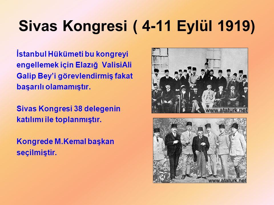 Sivas Kongresi ( 4-11 Eylül 1919) İstanbul Hükümeti bu kongreyi engellemek için Elazığ ValisiAli Galip Bey'i görevlendirmiş fakat başarılı olamamıştır.
