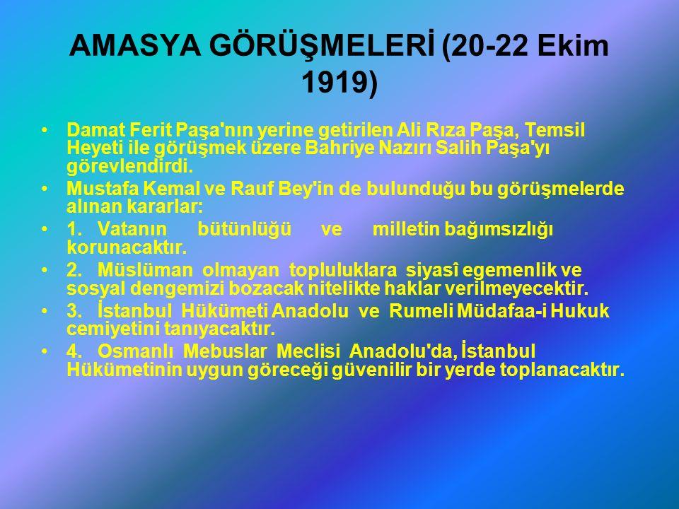 AMASYA GÖRÜŞMELERİ (20-22 Ekim 1919) Damat Ferit Paşa nın yerine getirilen Ali Rıza Paşa, Temsil Heyeti ile görüşmek üzere Bahriye Nazırı Salih Paşa yı görevlendirdi.