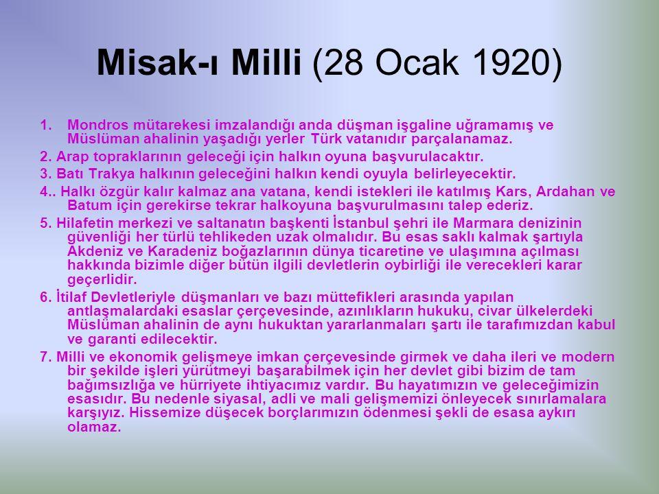 Misak-ı Milli (28 Ocak 1920) 1.Mondros mütarekesi imzalandığı anda düşman işgaline uğramamış ve Müslüman ahalinin yaşadığı yerler Türk vatanıdır parçalanamaz.