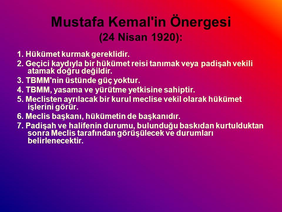 Mustafa Kemal in Önergesi (24 Nisan 1920): 1.Hükümet kurmak gereklidir.