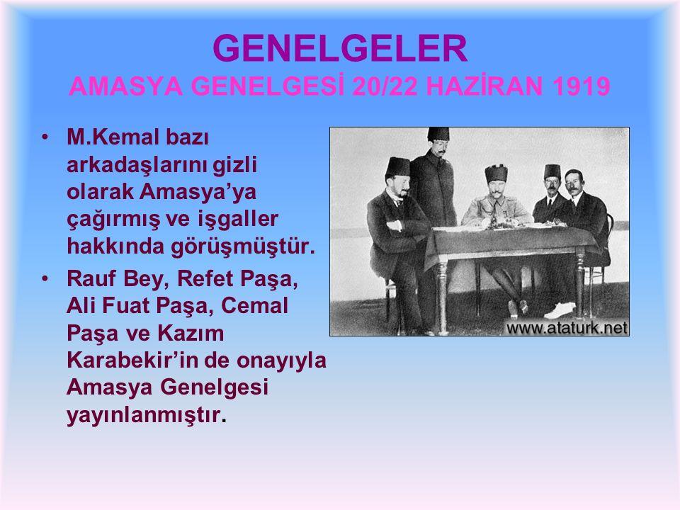 GENELGELER AMASYA GENELGESİ 20/22 HAZİRAN 1919 M.Kemal bazı arkadaşlarını gizli olarak Amasya'ya çağırmış ve işgaller hakkında görüşmüştür.