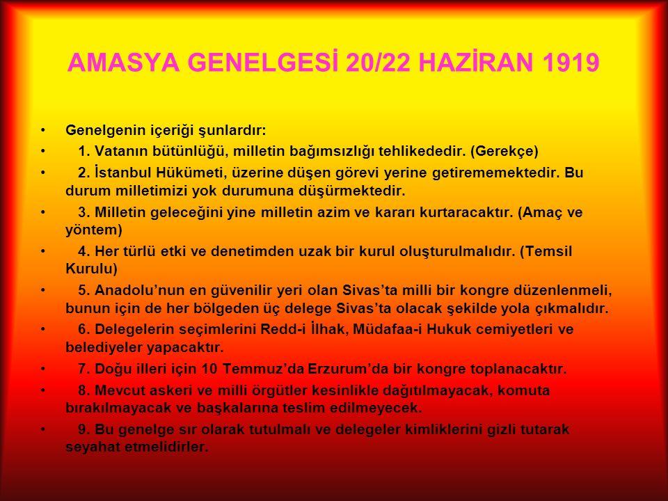 AMASYA GENELGESİ 20/22 HAZİRAN 1919 Genelgenin içeriği şunlardır: 1.