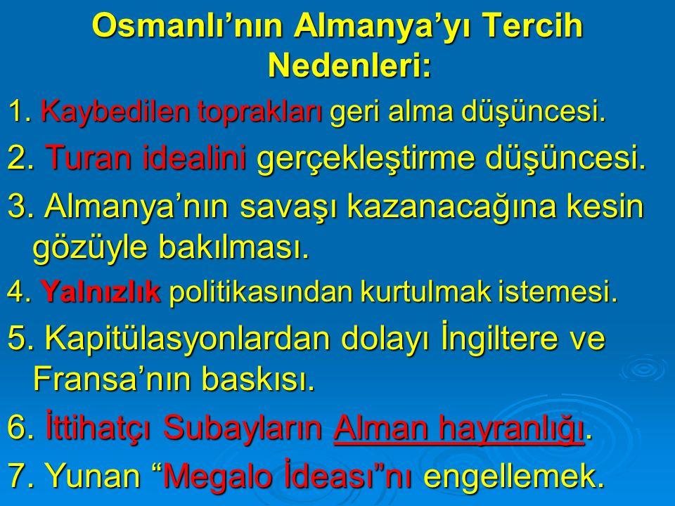 Osmanlı'nın Almanya'yı Tercih Nedenleri: 1. Kaybedilen toprakları geri alma düşüncesi.