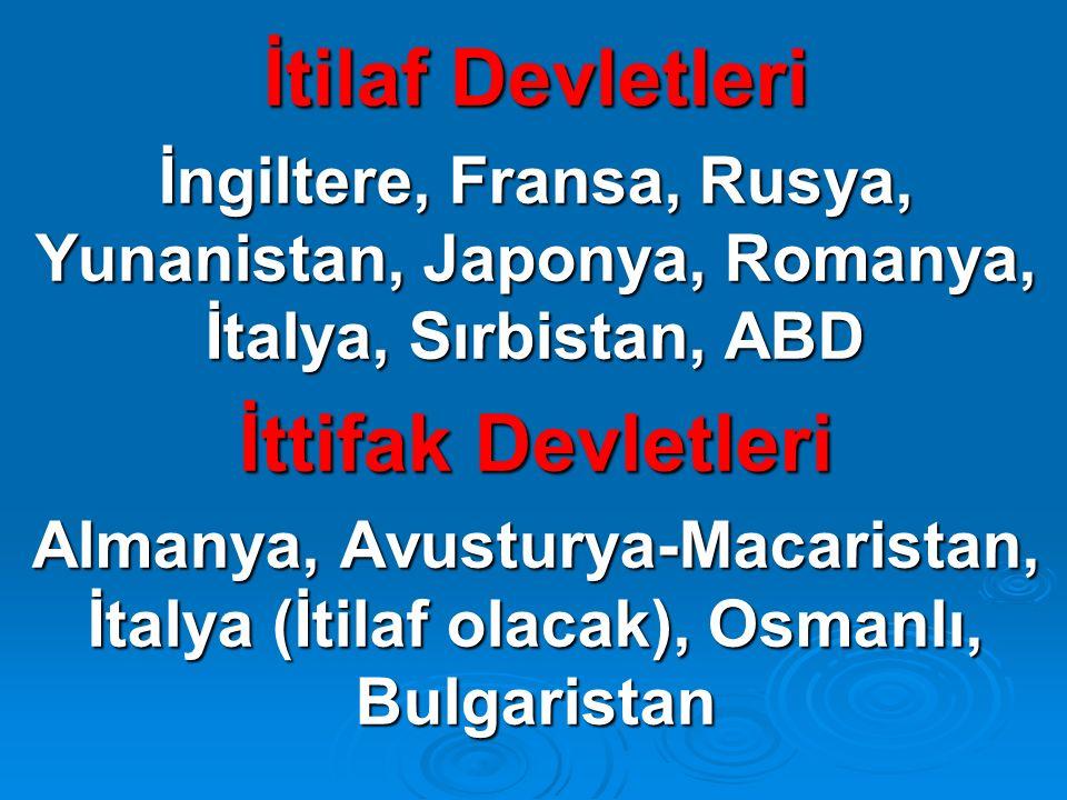 İtilaf Devletleri İngiltere, Fransa, Rusya, Yunanistan, Japonya, Romanya, İtalya, Sırbistan, ABD İttifak Devletleri Almanya, Avusturya-Macaristan, İtalya (İtilaf olacak), Osmanlı, Bulgaristan