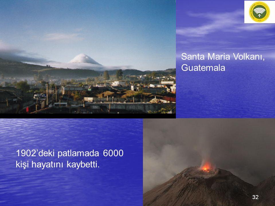 Santa Maria Volkanı, Guatemala 1902'deki patlamada 6000 kişi hayatını kaybetti. 32