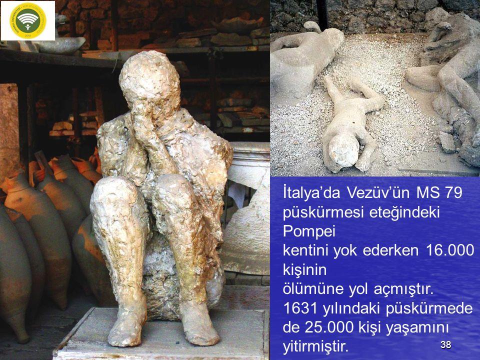 İtalya'da Vezüv'ün MS 79 püskürmesi eteğindeki Pompei kentini yok ederken 16.000 kişinin ölümüne yol açmıştır. 1631 yılındaki püskürmede de 25.000 kiş