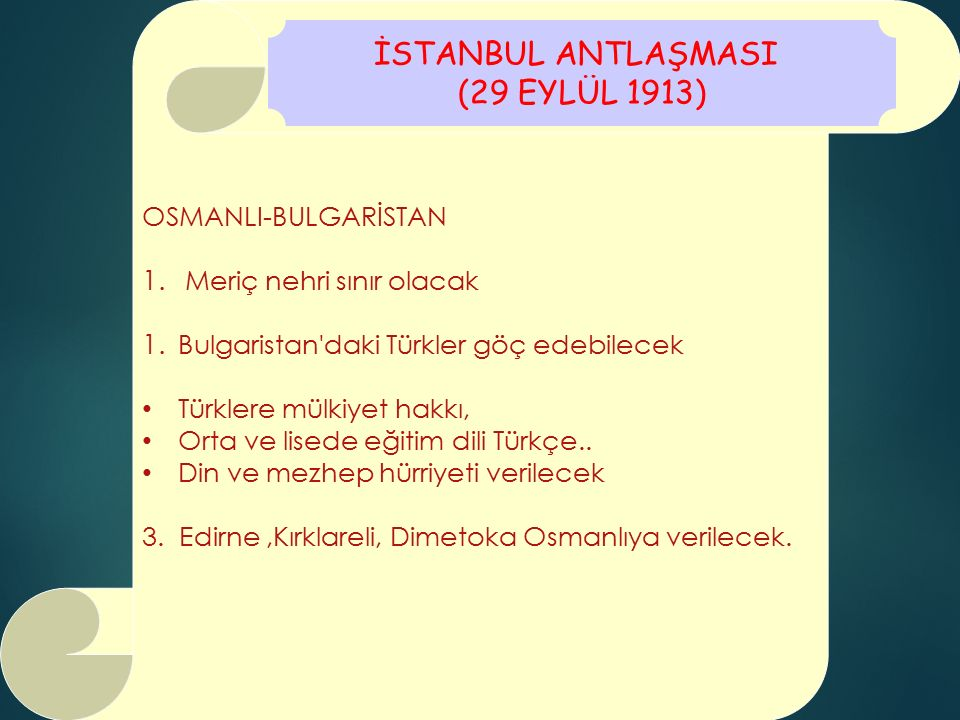 OSMANLI-BULGARİSTAN 1. Meriç nehri sınır olacak 1. Bulgaristan'daki Türkler göç edebilecek Türklere mülkiyet hakkı, Orta ve lisede eğitim dili Türkçe.