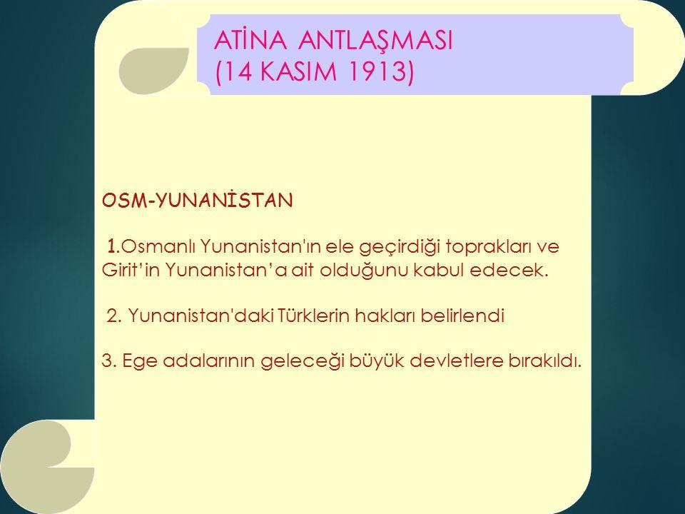 OSM-YUNANİSTAN 1. Osmanlı Yunanistan'ın ele geçirdiği toprakları ve Girit'in Yunanistan'a ait olduğunu kabul edecek. 2. Yunanistan'daki Türklerin hakl