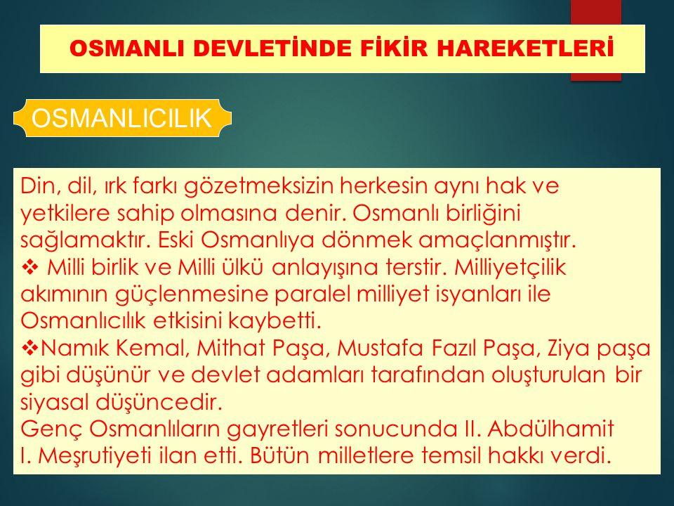 OSMANLI DEVLETİNDE FİKİR HAREKETLERİ OSMANLICILIK Din, dil, ırk farkı gözetmeksizin herkesin aynı hak ve yetkilere sahip olmasına denir. Osmanlı birli