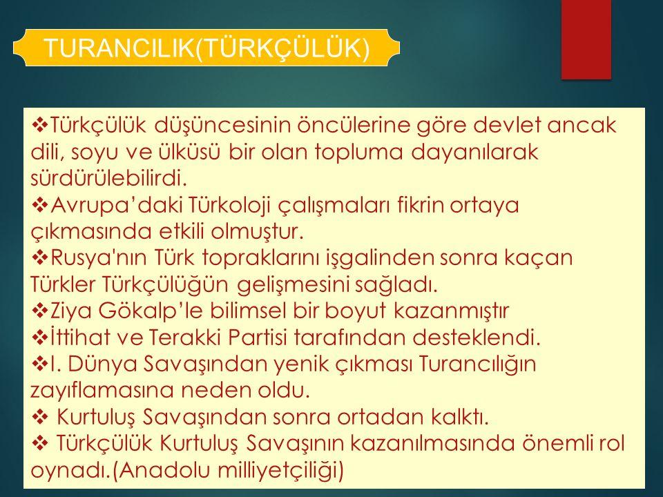 TURANCILIK(TÜRKÇÜLÜK)  Türkçülük düşüncesinin öncülerine göre devlet ancak dili, soyu ve ülküsü bir olan topluma dayanılarak sürdürülebilirdi.