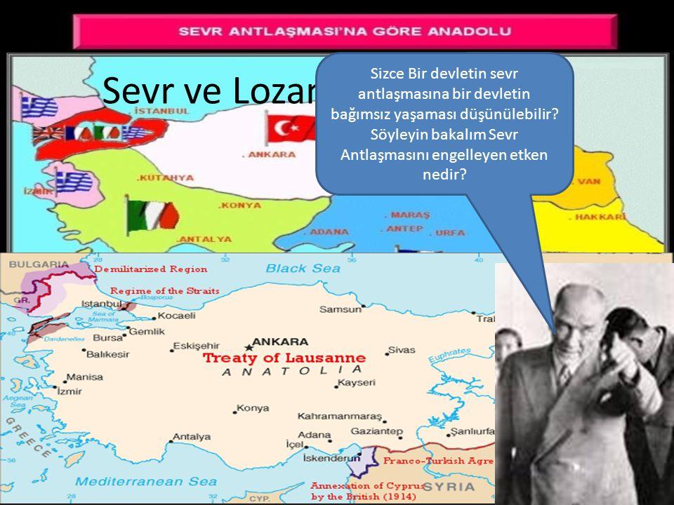 Sevr ve Lozan ı kıyaslayalım Sizce Bir devletin sevr antlaşmasına bir devletin bağımsız yaşaması düşünülebilir.
