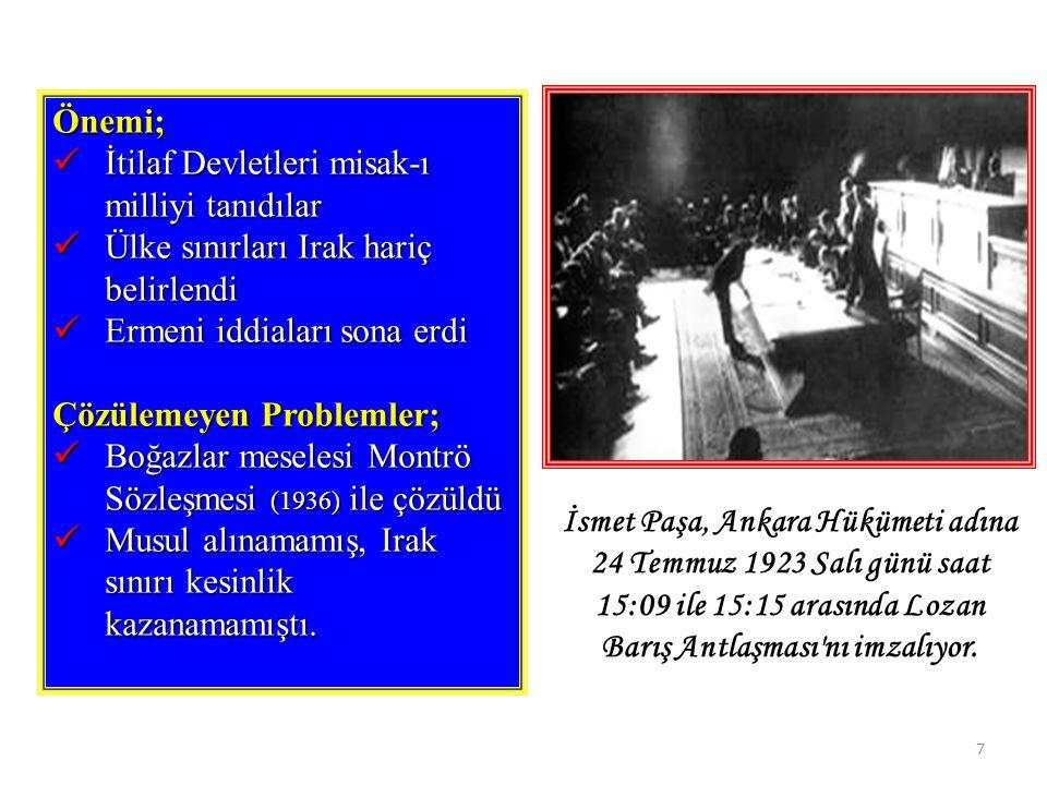 7 Önemi; İtilaf Devletleri misak-ı milliyi tanıdılar İtilaf Devletleri misak-ı milliyi tanıdılar Ülke sınırları Irak hariç belirlendi Ülke sınırları Irak hariç belirlendi Ermeni iddiaları sona erdi Ermeni iddiaları sona erdi Çözülemeyen Problemler; Boğazlar meselesi Montrö Sözleşmesi (1936) ile çözüldü Boğazlar meselesi Montrö Sözleşmesi (1936) ile çözüldü Musul alınamamış, Irak sınırı kesinlik kazanamamıştı.