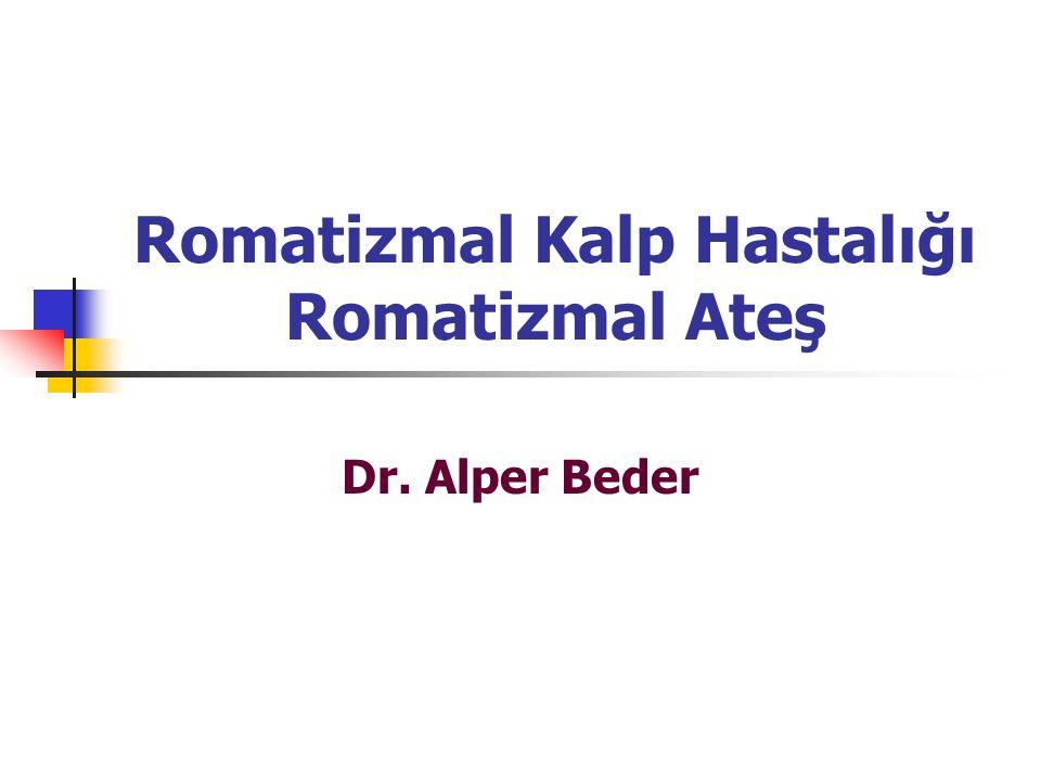 Romatizmal Kalp Hastalığı Romatizmal Ateş Dr. Alper Beder