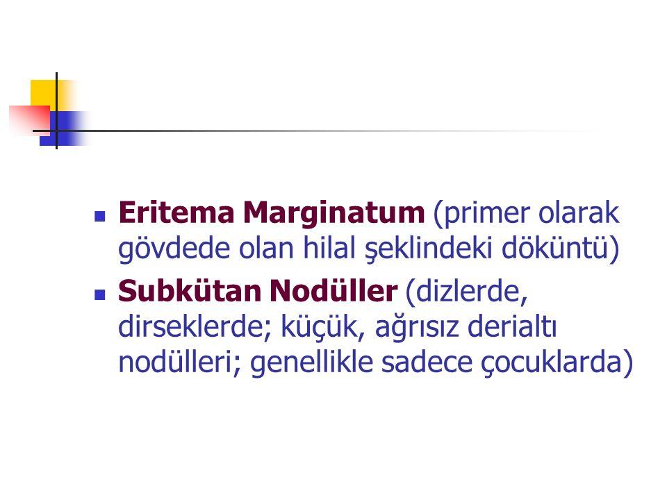 Eritema Marginatum (primer olarak gövdede olan hilal şeklindeki döküntü) Subkütan Nodüller (dizlerde, dirseklerde; küçük, ağrısız derialtı nodülleri; genellikle sadece çocuklarda)