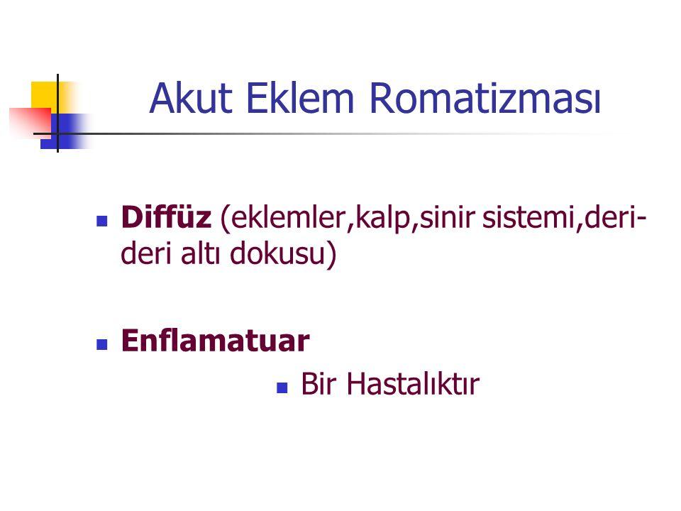 Akut Eklem Romatizması Diffüz (eklemler,kalp,sinir sistemi,deri- deri altı dokusu) Enflamatuar Bir Hastalıktır