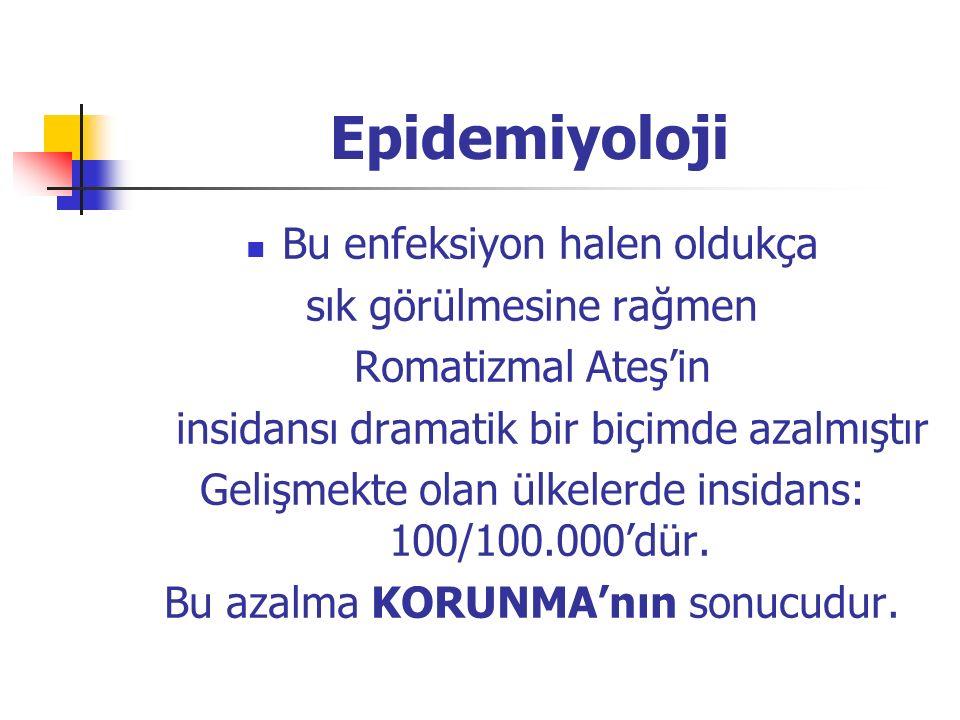 Epidemiyoloji Bu enfeksiyon halen oldukça sık görülmesine rağmen Romatizmal Ateş'in insidansı dramatik bir biçimde azalmıştır Gelişmekte olan ülkelerde insidans: 100/100.000'dür.