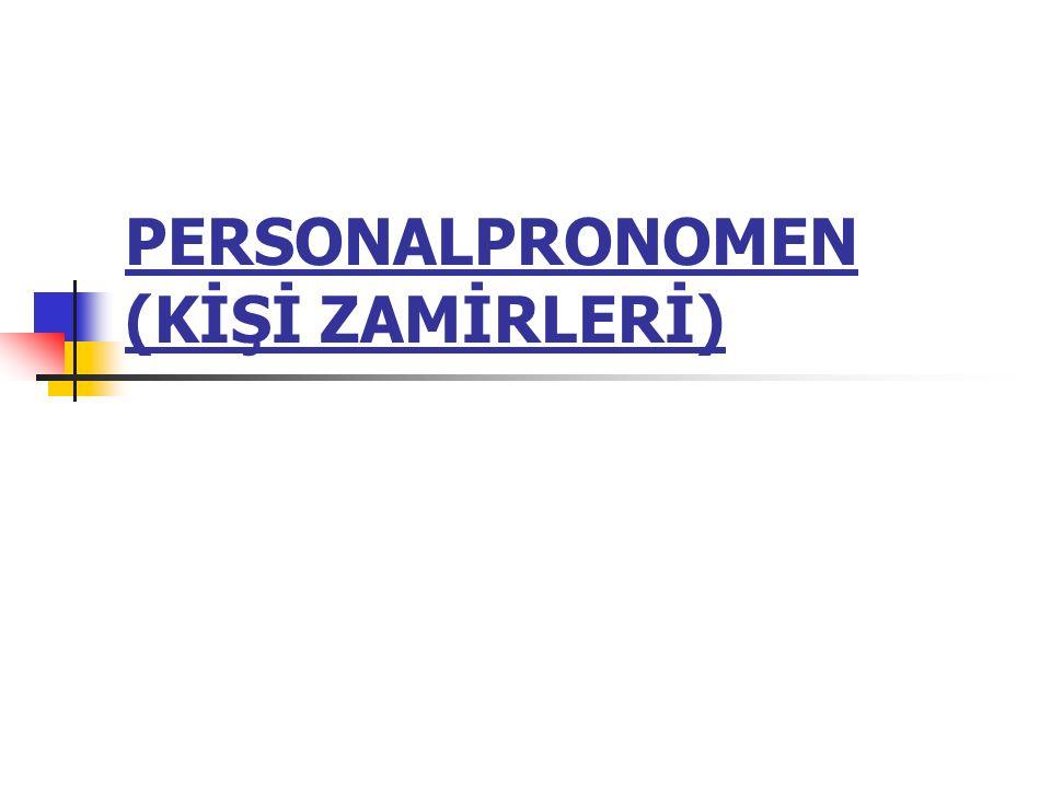 PERSONALPRONOMEN (KİŞİ ZAMİRLERİ)