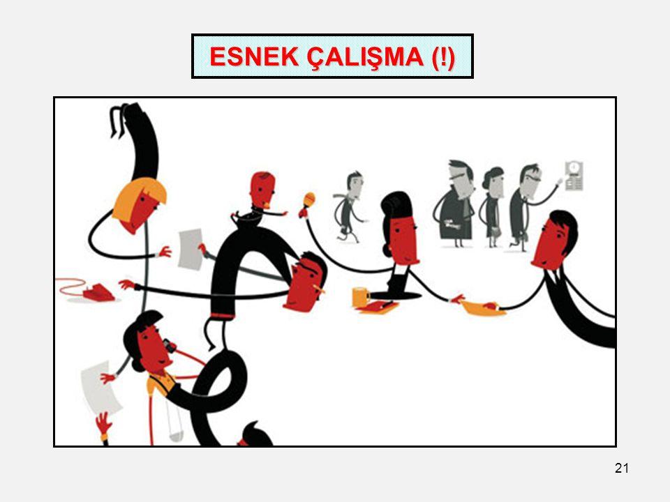 21 ESNEK ÇALIŞMA (!)