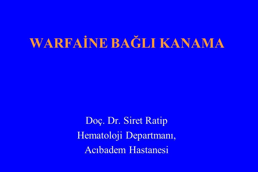WARFAİNE BAĞLI KANAMA Doç. Dr. Siret Ratip Hematoloji Departmanı, Acıbadem Hastanesi