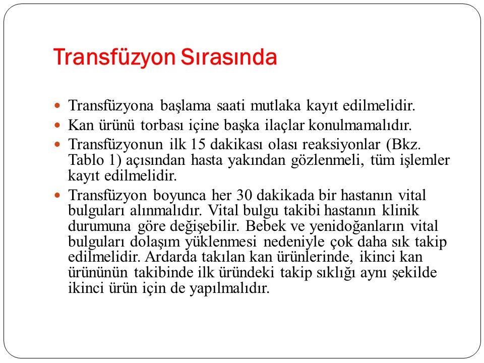 Transfüzyon Sırasında Transfüzyona başlama saati mutlaka kayıt edilmelidir. Kan ürünü torbası içine başka ilaçlar konulmamalıdır. Transfüzyonun ilk 15