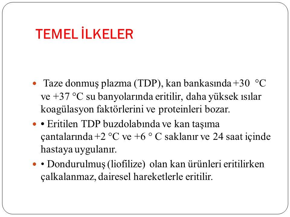 TEMEL İLKELER Taze donmuş plazma (TDP), kan bankasında +30  C ve +37  C su banyolarında eritilir, daha yüksek ısılar koagülasyon faktörlerini ve pro
