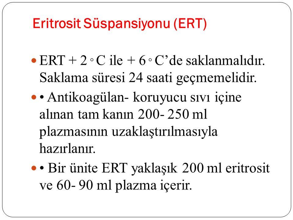 Eritrosit Süspansiyonu (ERT) ERT + 2  C ile + 6  C'de saklanmalıdır. Saklama süresi 24 saati geçmemelidir. Antikoagülan- koruyucu sıvı içine alınan
