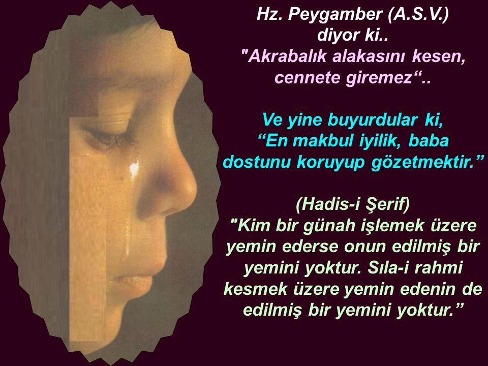 Hz. Peygamber (A.S.V.) diyor ki.. Akrabalık alakasını kesen, cennete giremez ..