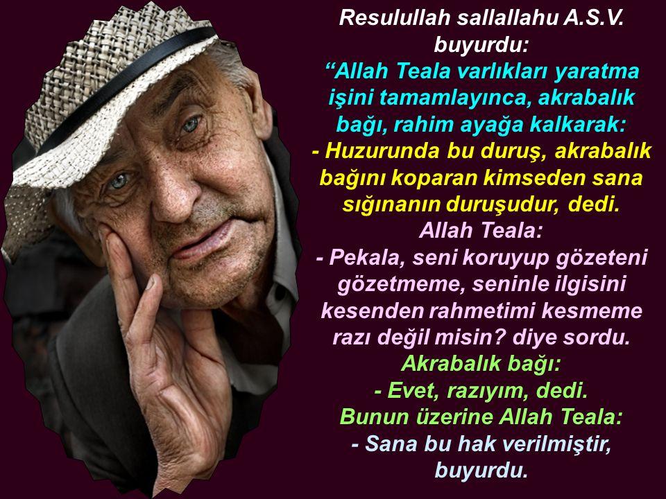 """Resulullah sallallahu A.S.V. buyurdu: """"Allah Teala varlıkları yaratma işini tamamlayınca, akrabalık bağı, rahim ayağa kalkarak: - Huzurunda bu duruş,"""