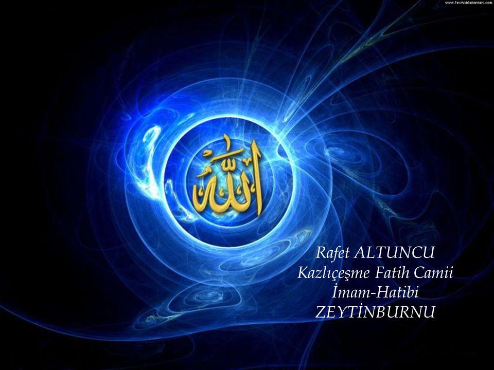Rafet ALTUNCU Kazlıçeşme Fatih Camii İmam-Hatibi ZEYTİNBURNU
